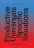 Productive Universals-Specific Situations: Critical Engagements in Art, Architecture, and Urbanism