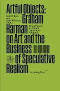 Artful Objects: Graham Harman on Art and the Business of Speculative Realism