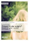 Trauern Kinder anders? Wie Sie Kinder bei der Trauerarbeit unterst?tzen