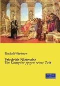 Friedrich Nietzsche: Ein K?mpfer gegen seine Zeit