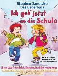 Ich geh jetzt in die Schule - 18 neue Lieder f?r Vorschulzeit, Einschulung, Grundschule und erstes Lernen: Das Liederbuch mit allen Texten, Noten und
