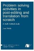 Problem Solving Activities in Post-Editing and Translation from Scratch
