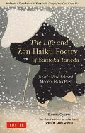The Life and Zen Haiku Poetry of Santoka Taneda: Japan's Beloved Modern Haiku Poet: Includes a Translation of Santoka's diary of the One-Grass Hut
