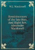 Reminiscences of the Late Hon. and Right REV. Alexander Macdonell