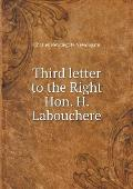 Third Letter to the Right Hon. H. Labouchere