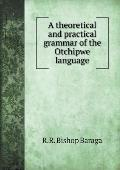 A Theoretical and Practical Grammar of the Otchipwe Language