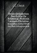 Denkw?rdigkeiten Der Gr?fin Zu Schleswig-Holstein Leonora Christina Verm?hlten Gr?fin Ulfeldt Aus Ihrer Gefangenschaft