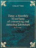 Time: A Monthly Miscellany of Interesting and Amusing Literature Volume 1