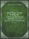 Fifty Years in the Northwest with an Introduction and Appendix Containing Reminiscences, Incidents and Notes