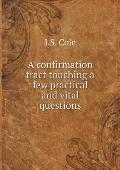 A Confirmation Tract Touching a Few Practical and Vital Questions