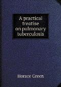 A Practical Treatise on Pulmonary Tuberculosis