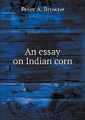 An Essay on Indian Corn