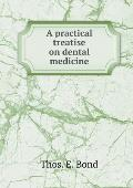 A Practical Treatise on Dental Medicine