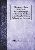 The Story of the Civil War Part 3. the Campaigns of 1863 to July 10th. Book 2. Vicksburg, Port Hudson, Tullahoms and Gettysburg