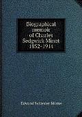 Biographical Memoir of Charles Sedgwick Minot 1852-1914