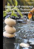 Finger Samomassaj Yoshiro Tsutsumi. Starting from Scratch