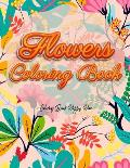 Flowers Coloring Book: An Adult Coloring Book with Flower Collection, Stress Relieving Flower Designs for Relaxation and Much More!