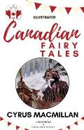 Canadian Fairy Tales: [illustrated Edition]