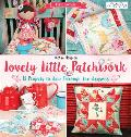 Lovely Little Patchwork 18 Projects to Sew Through the Seasons
