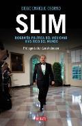 Slim: Biograf?a Pol?tica del Mexicano M?s Rico del Mundo / Slim: Political Biography of the Richest Mexican in the World