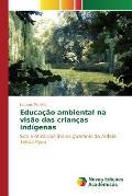 Educacao Ambiental Na Visao Das Criancas Indigenas