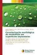 Caracterizacao Morfologica de Neutrofilos Em Superficies Implantares
