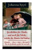 Geschichten f?r Kinder und auch f?r Solche, welche die Kinder lieb haben: Heimatlos + Moni + Heidi + Rosenresli + Was die Gro?mutter gelehrt hat und m