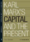 Karl Marxs Capital & the Present Four Essays