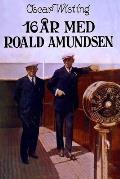 16 ?r med Roald Amundsen