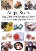 Les D?fis Miniatures d'Angie: 2000-2005 P?te Polym?re PARTIE 1