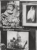 Medardo Rosso: Pioneer of Modern Sculpture