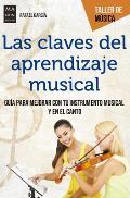 Las Claves del Aprendizaje Musical: Gu?a Para Mejorar Con Tu Instrumento Musical Y En El Canto