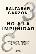 No a la Impunidad Jurisdicci?n Universal, La ?ltima Esperanza de Las Victimas / No Impunity