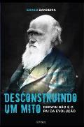 Desconstruindo Um Mito: Darwin N?o ? O Pai Da Evolu??o.