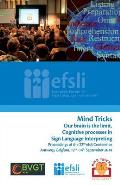 Mind Tricks. Our Brain Is the Limit. Cognitive Processes in Sign Language Interpreting: Proceedings of the 22nd Efsli Conference Antwerp, Belgium, 12t