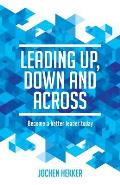 Leading up, down and across: Become a better leader today