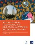 Policies to Support the Development of Indonesia's Manufacturing Sector During 2020-2024: A Joint Adb-Bappenas Report