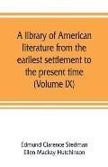 A library of American literature from the earliest settlement to the present time (Volume IX)