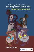A History of Adivasi Women in Post-Independence Eastern India: The Margins of the Marginals