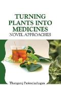 Turning Plants Into Medicines: Novel Approaches
