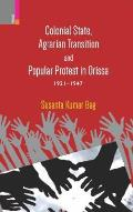 Colonial State, Agrarian Transition and Popular Protest in Orissa 1921-1947