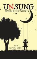 Unsung: Maudlin Monodies