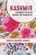 Kashmir: Exposing the Myth Behind the Narrative