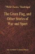 The Green Flag, and Other Stories of War and Sport (World Classics, Unabridged)