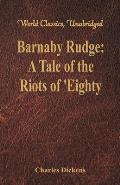 Barnaby Rudge: A Tale of the Riots of 'Eighty (World Classics, Unabridged)