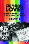 Criminal Love?: Queer Theory, Culture, and Politics in India