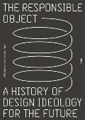 Responsible Object A History of Design Ideology for the Future