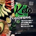 The Keto Vegetarian: 84 Delicious Low-Carb Plant-Based, Egg & Dairy Recipes For A Ketogenic Diet (Nutrition Guide), 2nd Edition