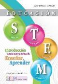 Educaci?n STEM: Introducci?n a una nueva forma de ense?ar y aprender