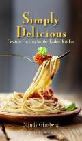 Simply Delicious: Creative Cooking for the Kosher Kitchen